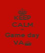KEEP CALM Its Game day VA^ - Personalised Poster A4 size