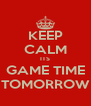 KEEP CALM ITS GAME TIME TOMORROW - Personalised Poster A4 size