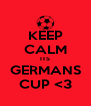 KEEP CALM ITS GERMANS CUP <3 - Personalised Poster A4 size