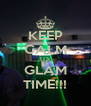 KEEP CALM ITS GLAM TIME!!! - Personalised Poster A4 size