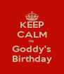 KEEP CALM Its  Goddy's Birthday - Personalised Poster A4 size
