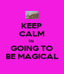 KEEP CALM its  GOING TO BE MAGICAL - Personalised Poster A4 size