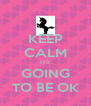 KEEP CALM ITS GOING TO BE OK - Personalised Poster A4 size