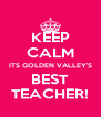KEEP CALM ITS GOLDEN VALLEY'S BEST TEACHER! - Personalised Poster A4 size
