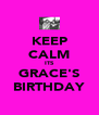 KEEP CALM ITS GRACE'S BIRTHDAY - Personalised Poster A4 size
