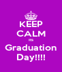 KEEP CALM Its Graduation Day!!!! - Personalised Poster A4 size