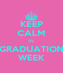 KEEP CALM It's GRADUATION WEEK - Personalised Poster A4 size