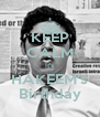 KEEP CALM It's HAKEEM's Birthday - Personalised Poster A4 size