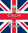 KEEP CALM ITS HALF TERM - Personalised Poster A4 size