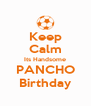 Keep Calm Its Handsome PANCHO Birthday - Personalised Poster A4 size
