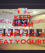 KEEP CALM ITS HAPPY HOUR EAT YOGURT - Personalised Poster A4 size