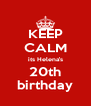 KEEP CALM its Helena's 20th birthday - Personalised Poster A4 size