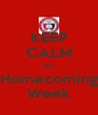 KEEP CALM It's Homecoming Week - Personalised Poster A4 size