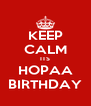 KEEP CALM ITS HOPAA BIRTHDAY - Personalised Poster A4 size