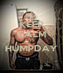 KEEP CALM ITS HUMPDAY  - Personalised Poster A4 size
