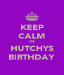 KEEP CALM ITS HUTCHYS BIRTHDAY - Personalised Poster A4 size