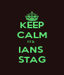 KEEP CALM ITS  IANS  STAG - Personalised Poster A4 size