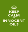 KEEP CALM ITS INNOCENT OILS - Personalised Poster A4 size