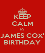 KEEP CALM it's JAMES COX' BIRTHDAY - Personalised Poster A4 size