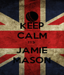 KEEP CALM ITS JAMIE MASON - Personalised Poster A4 size