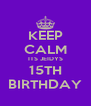 KEEP CALM ITS JEIDYS 15TH BIRTHDAY - Personalised Poster A4 size