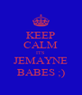 KEEP CALM ITS JEMAYNE BABES ;) - Personalised Poster A4 size