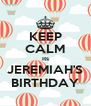 KEEP CALM Its JEREMIAH'S BIRTHDAY - Personalised Poster A4 size
