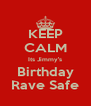 KEEP CALM Its Jimmy's Birthday Rave Safe - Personalised Poster A4 size