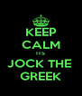 KEEP CALM ITS JOCK THE  GREEK - Personalised Poster A4 size