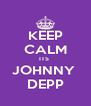 KEEP CALM ITS  JOHNNY  DEPP - Personalised Poster A4 size