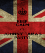 KEEP CALM ITS JOHNNY TAMA'S PARTY! - Personalised Poster A4 size