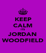 KEEP CALM ITS JORDAN WOODFIELD - Personalised Poster A4 size