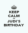 KEEP CALM Its JUDI'S BIRTHDAY - Personalised Poster A4 size