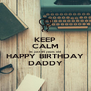 KEEP CALM its just 45 years old HAPPY BIRTHDAY DADDY - Personalised Poster A4 size