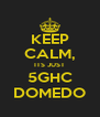 KEEP CALM, ITS JUST 5GHC DOMEDO - Personalised Poster A4 size