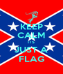 KEEP CALM ITS JUST A FLAG - Personalised Poster A4 size