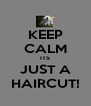 KEEP CALM ITS JUST A HAIRCUT! - Personalised Poster A4 size
