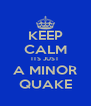 KEEP CALM ITS JUST A MINOR QUAKE - Personalised Poster A4 size