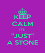 """KEEP CALM IT'S  """"JUST"""" A STONE - Personalised Poster A4 size"""