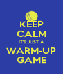 KEEP CALM IT'S JUST A WARM-UP GAME - Personalised Poster A4 size