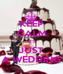 KEEP CALM IT'S JUST A WEDDING - Personalised Poster A4 size