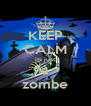 KEEP CALM its just a zombe - Personalised Poster A4 size