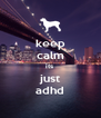 keep calm its  just adhd - Personalised Poster A4 size