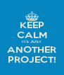 KEEP CALM ITS JUST ANOTHER PROJECT! - Personalised Poster A4 size
