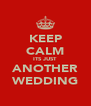 KEEP CALM ITS JUST ANOTHER WEDDING - Personalised Poster A4 size