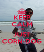 KEEP CALM ITS JUST CORN-DOG - Personalised Poster A4 size