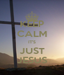 KEEP CALM IT'S  JUST  JESUS - Personalised Poster A4 size
