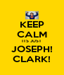 KEEP CALM ITS JUST JOSEPH! CLARK! - Personalised Poster A4 size