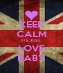 KEEP CALM ITS JUST LOVE BABY - Personalised Poster A4 size