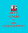 KEEP CALM ITS JUST MACKDADDY - Personalised Poster A4 size